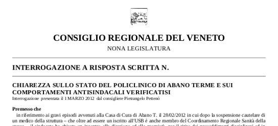 CONSIGLIO REGIONALE DEL VENETO NONA LEGISLATURA INTERROGAZIONE A RISPOSTA SCRITTA N. CHIAREZZA SULLO STATO DEL POLICLINICO DI ABANO TERME E SUI COMPORTAMENTI ANTISINDACALI VERIFICATISI Interrogazione presentata il 1 MARZO 2012 […]